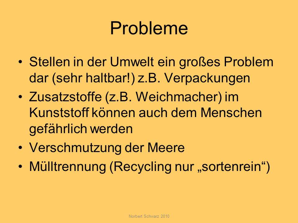 Probleme Stellen in der Umwelt ein großes Problem dar (sehr haltbar!) z.B. Verpackungen Zusatzstoffe (z.B. Weichmacher) im Kunststoff können auch dem