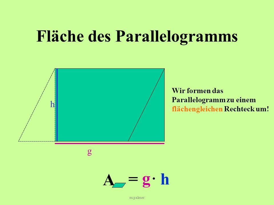 m.palmer Fläche des Parallelogramms g h Wir formen das Parallelogramm zu einem flächengleichen Rechteck um.