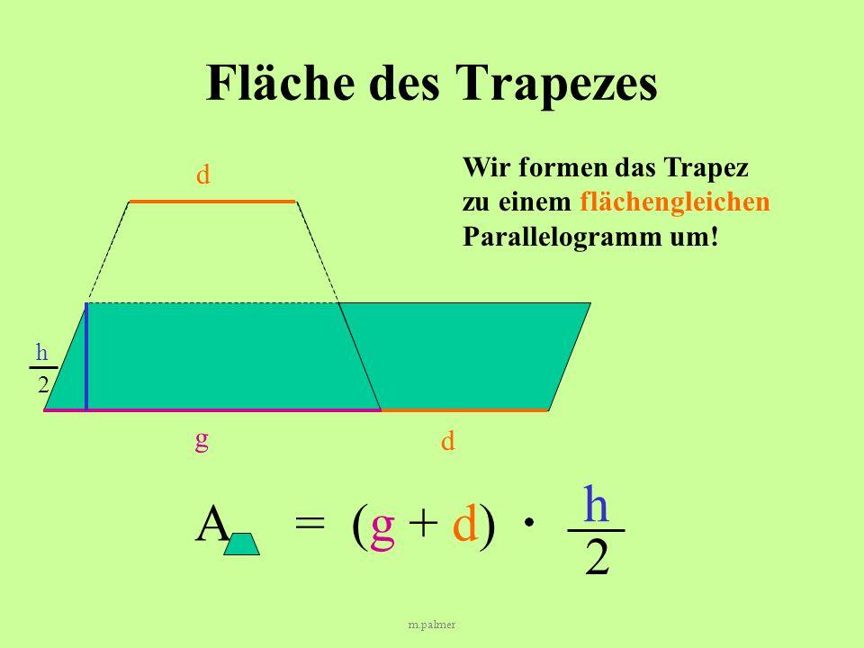 m.palmer Fläche des Trapezes Wir formen das Trapez zu einem flächengleichen Parallelogramm um.