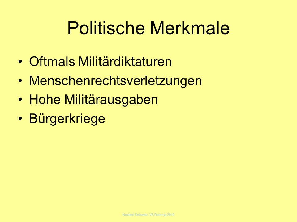 Norbert Schwarz, VS Deining 2010 Politische Merkmale Oftmals Militärdiktaturen Menschenrechtsverletzungen Hohe Militärausgaben Bürgerkriege