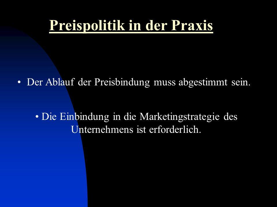 Preispolitik in der Praxis Der Ablauf der Preisbindung muss abgestimmt sein. Die Einbindung in die Marketingstrategie des Unternehmens ist erforderlic