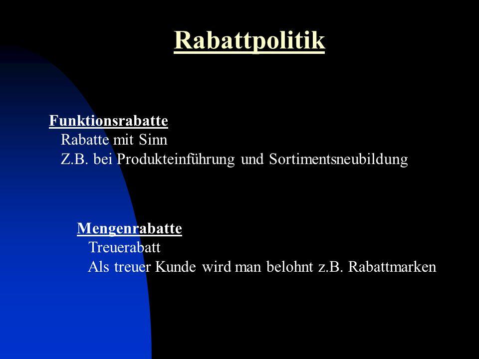 Funktionsrabatte Rabatte mit Sinn Z.B. bei Produkteinführung und Sortimentsneubildung Mengenrabatte Treuerabatt Als treuer Kunde wird man belohnt z.B.