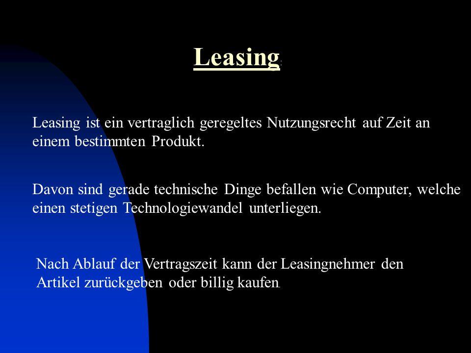 Leasing : Leasing ist ein vertraglich geregeltes Nutzungsrecht auf Zeit an einem bestimmten Produkt. Davon sind gerade technische Dinge befallen wie C