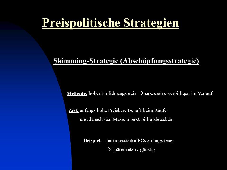 Preispolitische Strategien Skimming-Strategie (Abschöpfungsstrategie) Methode: hoher Einführungspreis sukzessive verbilligen im Verlauf Ziel: anfangs