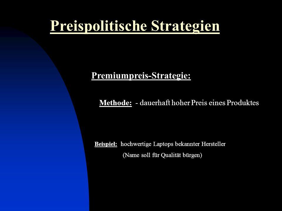 Preispolitische Strategien Premiumpreis-Strategie: Methode: - dauerhaft hoher Preis eines Produktes Beispiel: hochwertige Laptops bekannter Hersteller (Name soll für Qualität bürgen)
