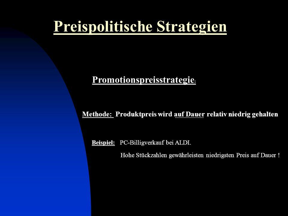 Preispolitische Strategien Promotionspreisstrategie : Methode: Produktpreis wird auf Dauer relativ niedrig gehalten Beispiel: PC-Billigverkauf bei ALD
