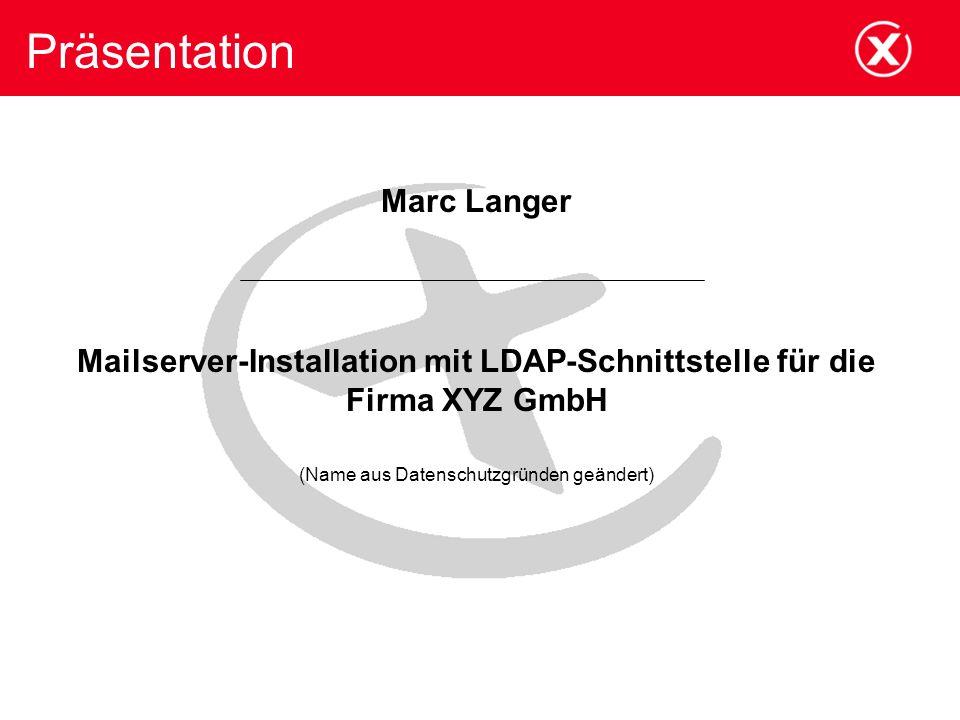 Präsentation Mailserver-Installation mit LDAP-Schnittstelle für die Firma XYZ GmbH (Name aus Datenschutzgründen geändert) Marc Langer