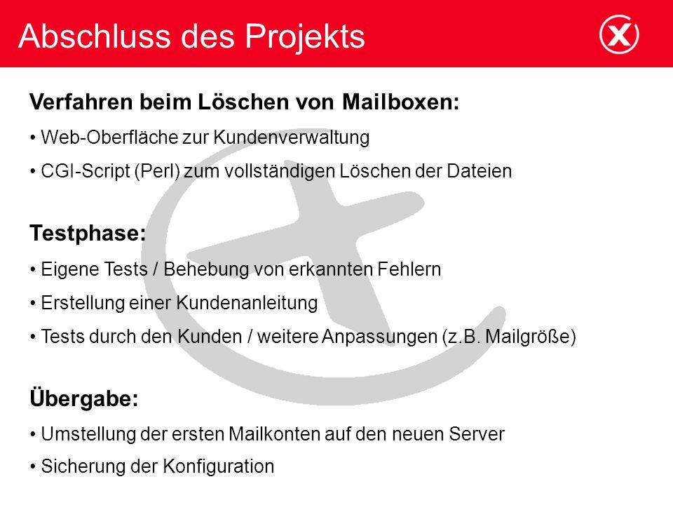 Abschluss des Projekts Verfahren beim Löschen von Mailboxen: Web-Oberfläche zur Kundenverwaltung CGI-Script (Perl) zum vollständigen Löschen der Datei