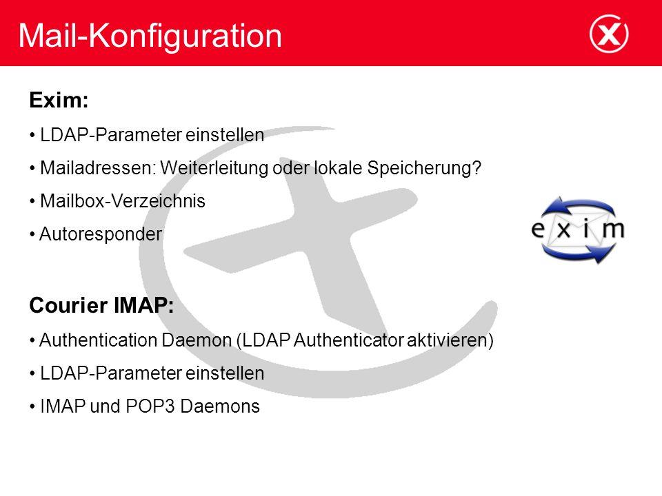 Mail-Konfiguration Exim: LDAP-Parameter einstellen Mailadressen: Weiterleitung oder lokale Speicherung? Mailbox-Verzeichnis Autoresponder Courier IMAP