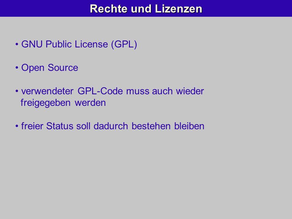 Rechte und Lizenzen GNU Public License (GPL) Open Source verwendeter GPL-Code muss auch wieder freigegeben werden freier Status soll dadurch bestehen