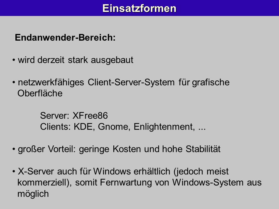 Einsatzformen Endanwender-Bereich: wird derzeit stark ausgebaut netzwerkfähiges Client-Server-System für grafische Oberfläche Server: XFree86 Clients: