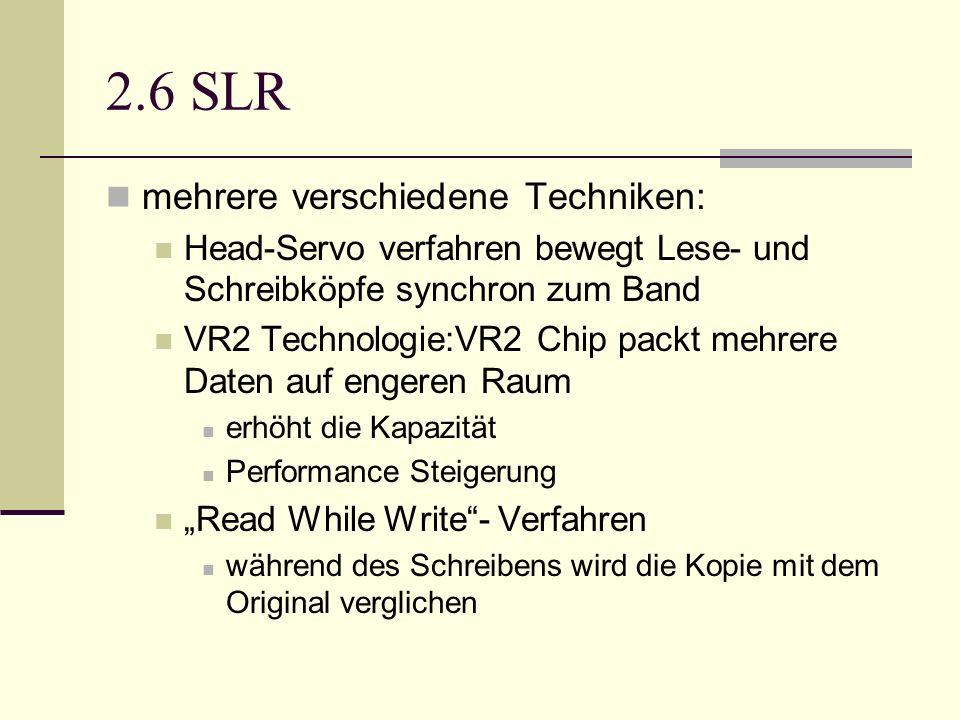 2.6 SLR mehrere verschiedene Techniken: Head-Servo verfahren bewegt Lese- und Schreibköpfe synchron zum Band VR2 Technologie:VR2 Chip packt mehrere Da