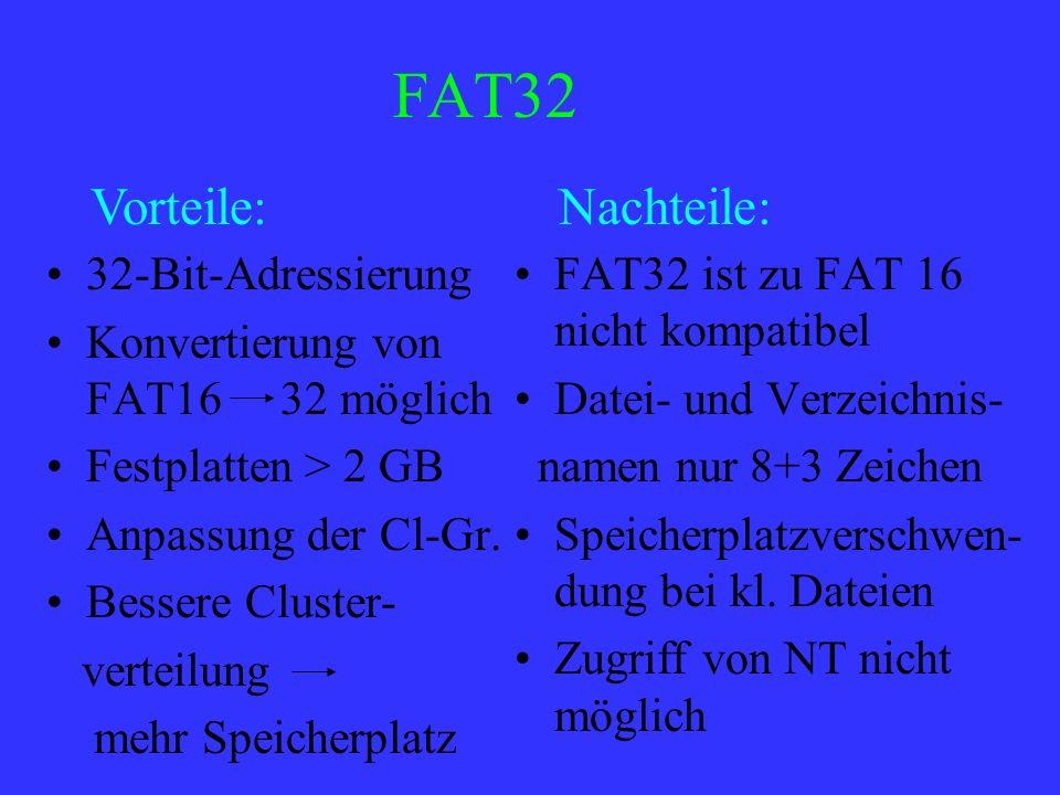 32-Bit-Adressierung Konvertierung von FAT16 32 möglich Festplatten > 2 GB Anpassung der Cl-Gr. Bessere Cluster- verteilung mehr Speicherplatz FAT32 is