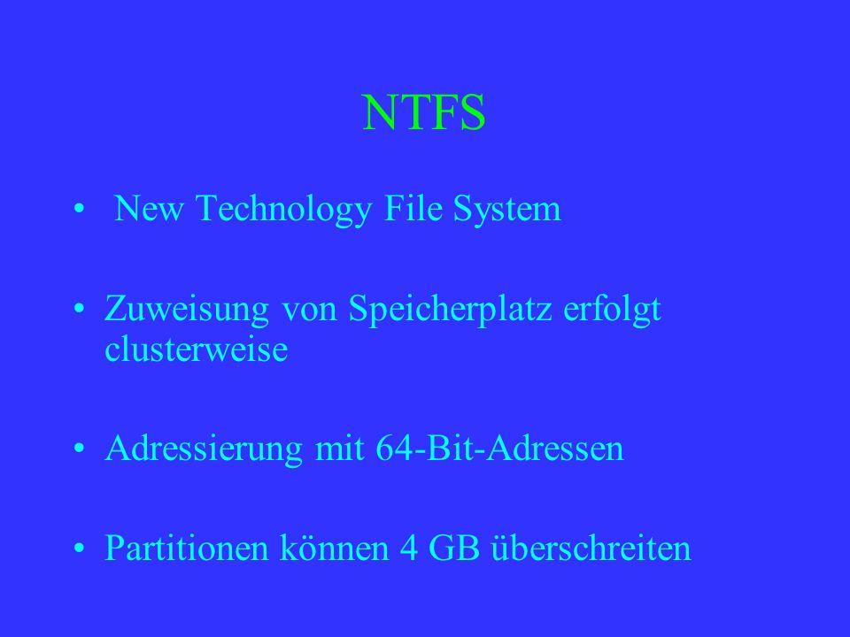 NTFS New Technology File System Zuweisung von Speicherplatz erfolgt clusterweise Adressierung mit 64-Bit-Adressen Partitionen können 4 GB überschreite