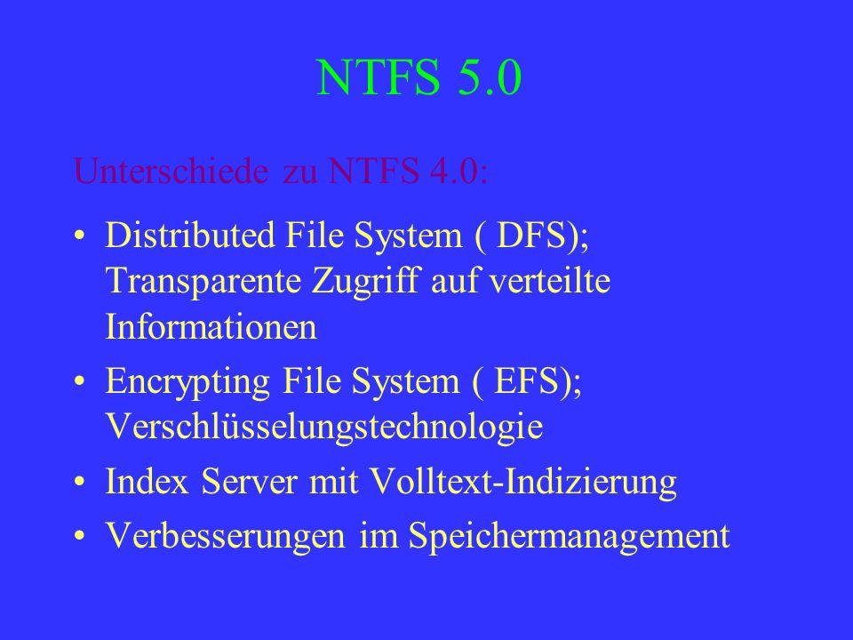 NTFS 5.0 Distributed File System ( DFS); Transparente Zugriff auf verteilte Informationen Encrypting File System ( EFS); Verschlüsselungstechnologie I
