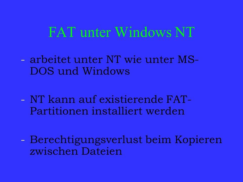 FAT unter Windows NT -arbeitet unter NT wie unter MS- DOS und Windows -NT kann auf existierende FAT- Partitionen installiert werden -Berechtigungsverl