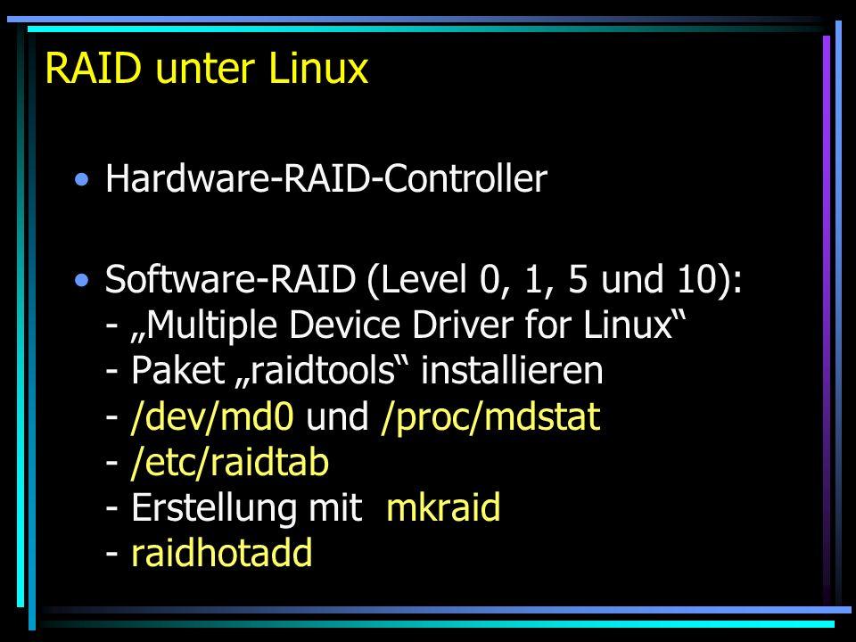 RAID unter Linux Hardware-RAID-Controller Software-RAID (Level 0, 1, 5 und 10): - Multiple Device Driver for Linux - Paket raidtools installieren - /d