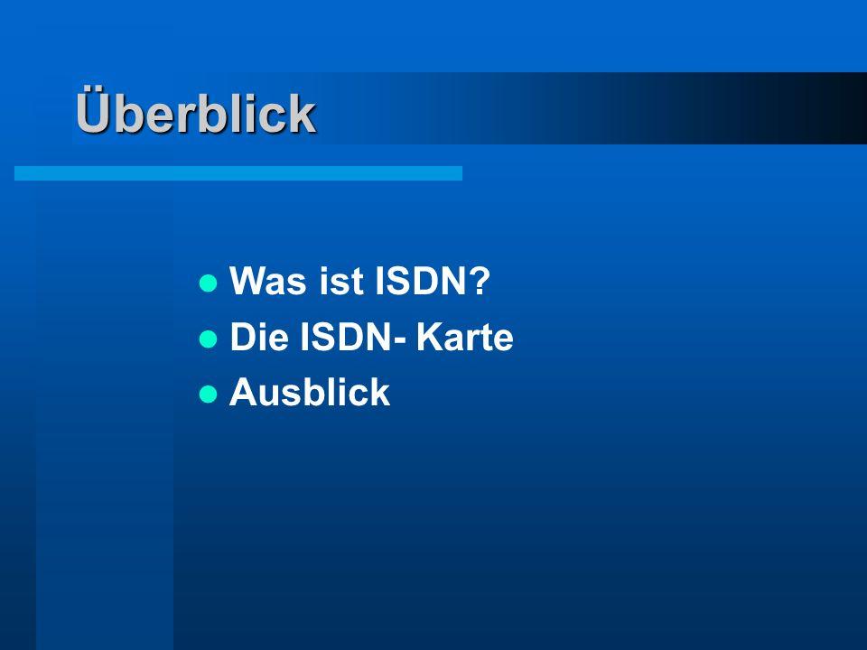 Überblick Was ist ISDN? Die ISDN- Karte Ausblick