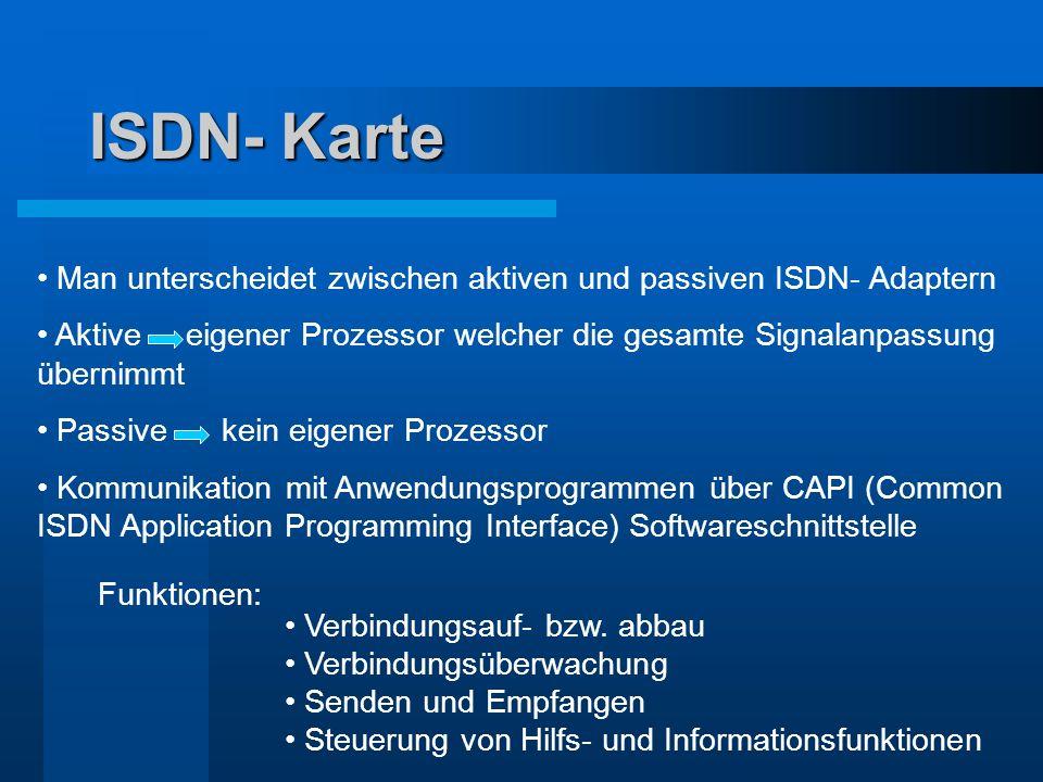 ISDN- Karte Man unterscheidet zwischen aktiven und passiven ISDN- Adaptern Aktive eigener Prozessor welcher die gesamte Signalanpassung übernimmt Pass