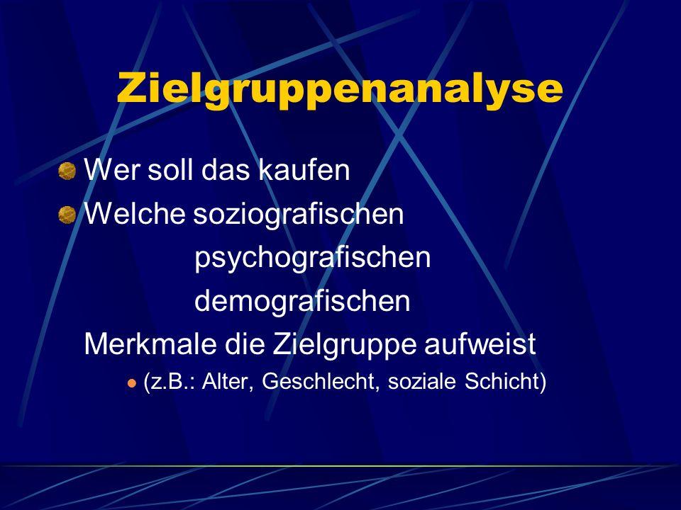 Zielgruppenanalyse Wer soll das kaufen Welche soziografischen psychografischen demografischen Merkmale die Zielgruppe aufweist (z.B.: Alter, Geschlech