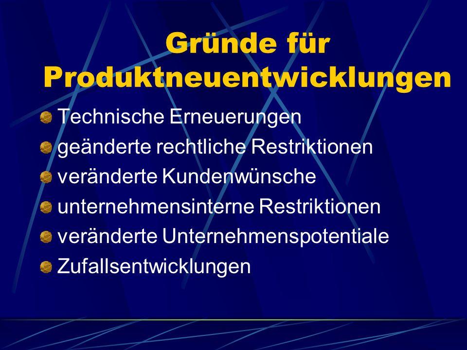 Gründe für Produktneuentwicklungen Technische Erneuerungen geänderte rechtliche Restriktionen veränderte Kundenwünsche unternehmensinterne Restriktion