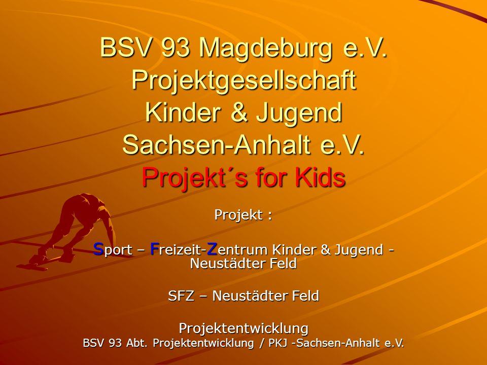 Projekt : S port – F reizeit- Z entrum Kinder & Jugend - Neustädter Feld SFZ – Neustädter Feld Projektentwicklung BSV 93 Abt. Projektentwicklung / PKJ