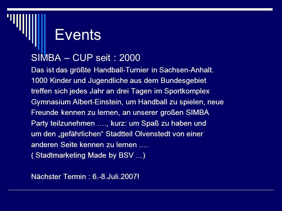 Events SIMBA – CUP seit : 2000 Das ist das größte Handball-Turnier in Sachsen-Anhalt. 1000 Kinder und Jugendliche aus dem Bundesgebiet treffen sich je