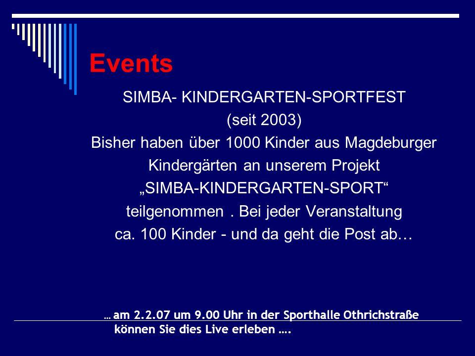Events SIMBA- KINDERGARTEN-SPORTFEST (seit 2003) Bisher haben über 1000 Kinder aus Magdeburger Kindergärten an unserem Projekt SIMBA-KINDERGARTEN-SPOR