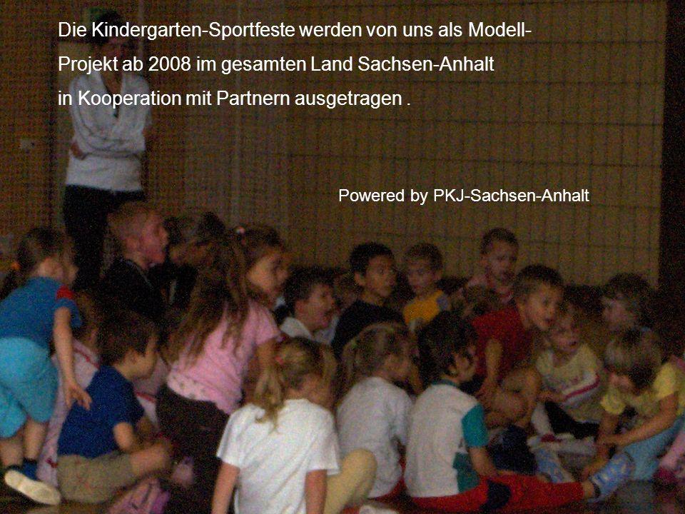 Die Kindergarten-Sportfeste werden von uns als Modell- Projekt ab 2008 im gesamten Land Sachsen-Anhalt in Kooperation mit Partnern ausgetragen. Powere