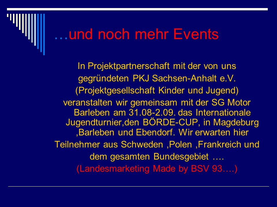 …und noch mehr Events In Projektpartnerschaft mit der von uns gegründeten PKJ Sachsen-Anhalt e.V. (Projektgesellschaft Kinder und Jugend) veranstalten