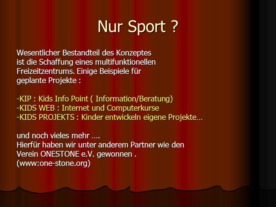 Nur Sport ? Wesentlicher Bestandteil des Konzeptes ist die Schaffung eines multifunktionellen Freizeitzentrums. Einige Beispiele für geplante Projekte