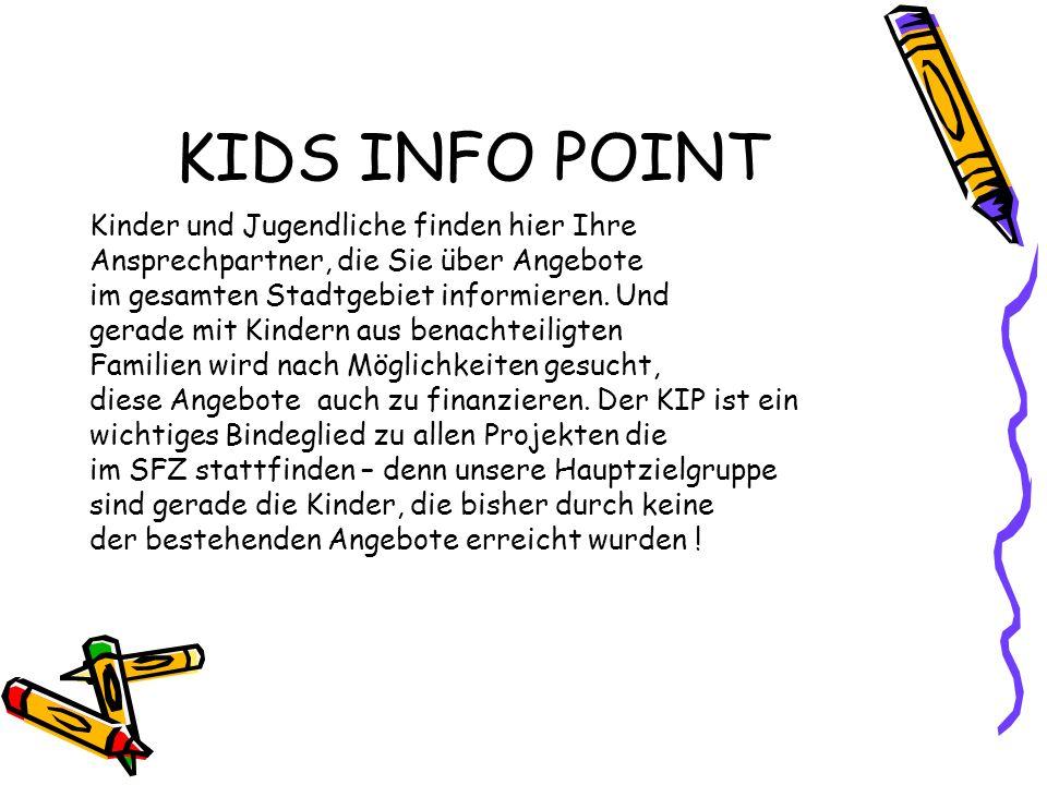 KIDS INFO POINT Kinder und Jugendliche finden hier Ihre Ansprechpartner, die Sie über Angebote im gesamten Stadtgebiet informieren. Und gerade mit Kin