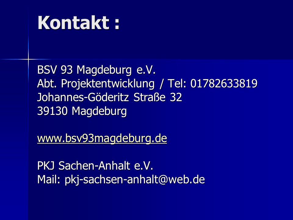 Kontakt : BSV 93 Magdeburg e.V. Abt. Projektentwicklung / Tel: 01782633819 Johannes-Göderitz Straße 32 39130 Magdeburg www.bsv93magdeburg.de PKJ Sache