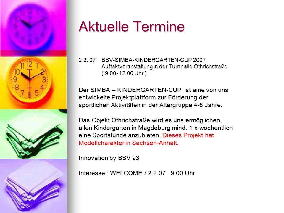 Aktuelle Termine 2.2. 07 BSV-SIMBA-KINDERGARTEN-CUP 2007 Auftaktveranstaltung in der Turnhalle Othrichstraße Auftaktveranstaltung in der Turnhalle Oth