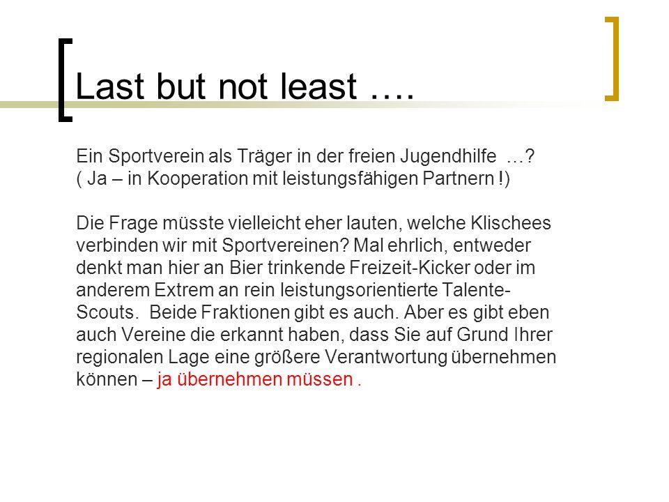 Last but not least …. Ein Sportverein als Träger in der freien Jugendhilfe …? ( Ja – in Kooperation mit leistungsfähigen Partnern !) Die Frage müsste
