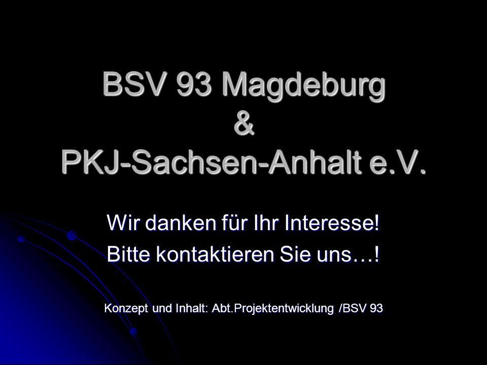 BSV 93 Magdeburg & PKJ-Sachsen-Anhalt e.V. Wir danken für Ihr Interesse! Bitte kontaktieren Sie uns…! Konzept und Inhalt: Abt.Projektentwicklung /BSV