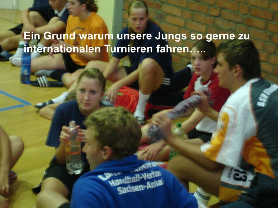 Ein Grund warum unsere Jungs so gerne zu internationalen Turnieren fahren…..