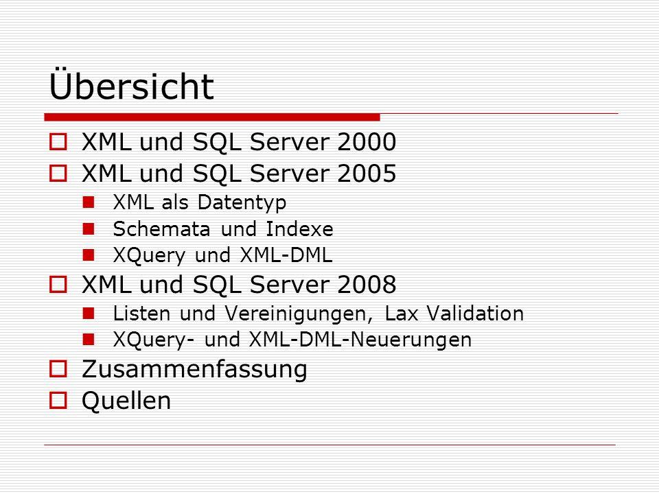 Übersicht XML und SQL Server 2000 XML und SQL Server 2005 XML als Datentyp Schemata und Indexe XQuery und XML-DML XML und SQL Server 2008 Listen und Vereinigungen, Lax Validation XQuery- und XML-DML-Neuerungen Zusammenfassung Quellen