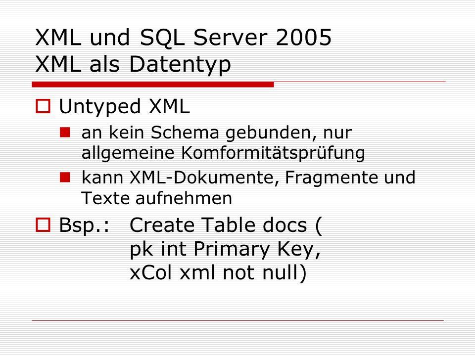 XML und SQL Server 2005 XML als Datentyp 5 Methoden mit XQuery-Argumenten 4 lesende: query(): Extraktion von Teildokumenten value(): Extraktion eines Skalars exists(): Existenzprüfung von Knoten nodes(): Knotenextraktion 1 modifizierende: modify(): Änderung von Skalaren, Hinzufügen und Löschen von Teilbäumen