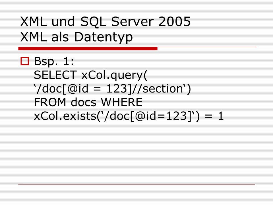 XML und SQL Server 2005 XQuery und XML-DML XML-DML als Erweiterung zu XQuery für Manipulationen Einfügen / Löschen von Teilbäumen mit Positionsangaben beim Einfügen Einfügen von Attributen, Elemente und Text-Knoten wird unterstützt Ändern von Skalarwerten