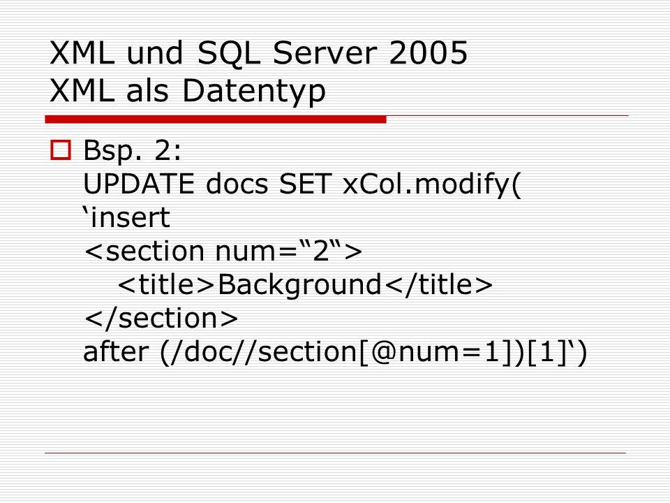 XML und SQL Server 2005 XML als Datentyp Typed XML Bindung an Sammlung von XML-Schemata Validierung bei Insert und Update 2 Varianten möglich: Document (nur eine Wurzelelement) Content (mehrere Wurzelelemente möglich) Bsp.:Create Table xmlCat ( id int primary key, doc xml(content myColl))