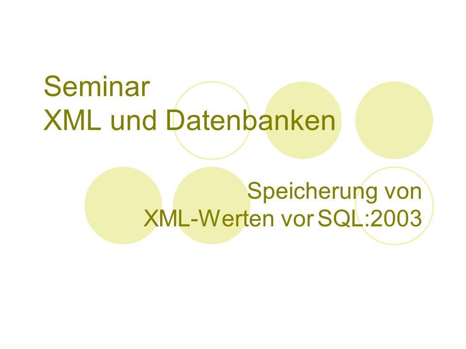 Seminar XML und Datenbanken Speicherung von XML-Werten vor SQL:2003