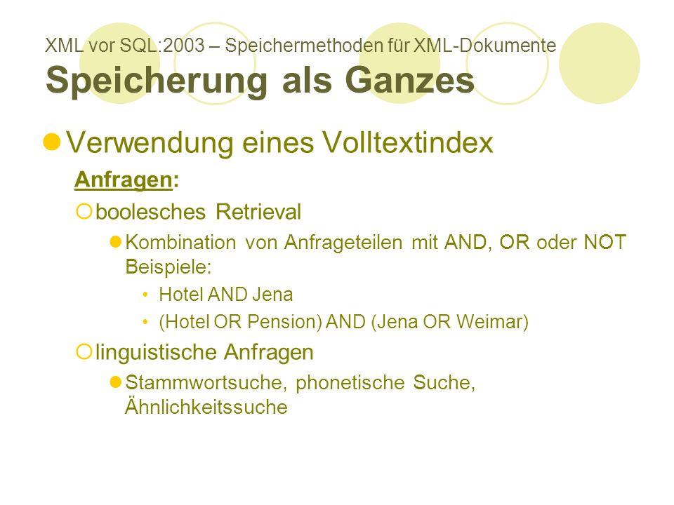 XML vor SQL:2003 – Speichermethoden für XML-Dokumente Speicherung als Ganzes Verwendung eines Volltextindex Anfragen: boolesches Retrieval Kombination