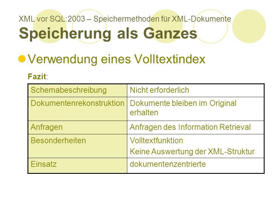 XML vor SQL:2003 – Speichermethoden für XML-Dokumente Speicherung als Ganzes Verwendung eines Volltextindex Fazit: SchemabeschreibungNicht erforderlic