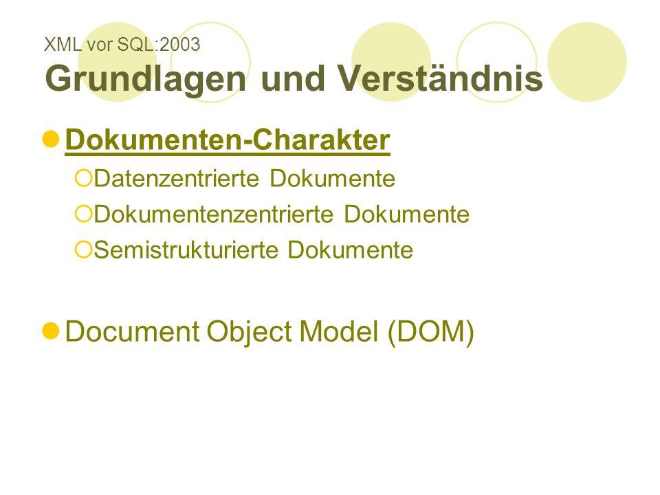 XML vor SQL:2003 Grundlagen und Verständnis Dokumenten-Charakter Datenzentrierte Dokumente Dokumentenzentrierte Dokumente Semistrukturierte Dokumente