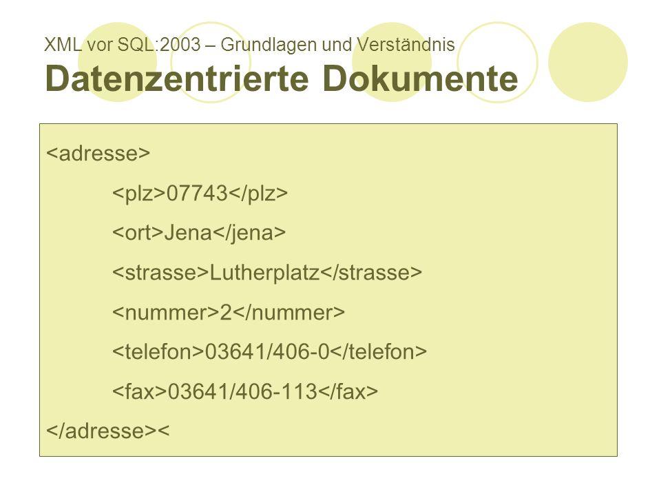 XML vor SQL:2003 – Grundlagen und Verständnis Datenzentrierte Dokumente Daten selbst von Interesse Strukturinformationen dienen Unterteilung Regulär S