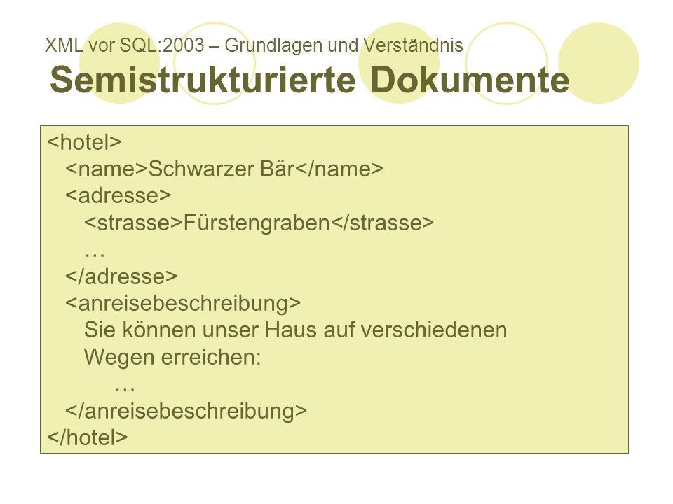 XML vor SQL:2003 – Grundlagen und Verständnis Semistrukturierte Dokumente Mischform aus daten- und dokumentenzentrierten Dokumenten Beispiele: Bücher (Metadaten vs.