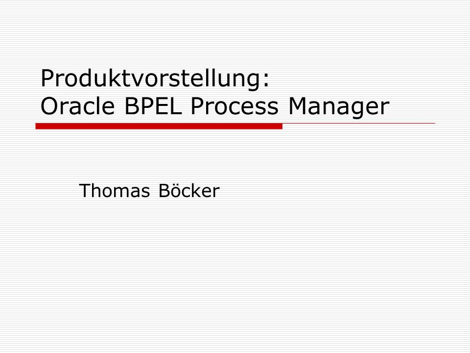 Produktvorstellung: Oracle BPEL Process Manager Thomas Böcker