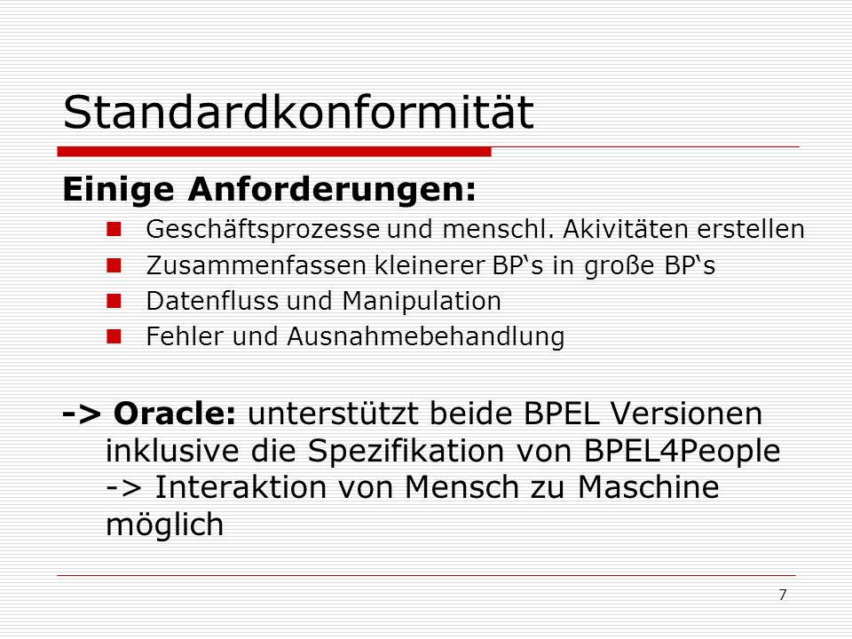 28 Literatur Bücher: 1)Juric, M.; Mathe, B.; Sarang, P.: Business Process Execution Language forWeb Services 2nd Edition, Packt Publishing, Olton, 2004 Internet: 1) http://www.oracle.com/technology/software/products/ias/bpel/index.html 2) http://www.oracle.com/technology/products/ias/bpel/pdf/ oracle_bpel_process_manager_datasheet.pdf 3) http://www.oracle.com/technologies/tech/standards/pdf/bpel.pdf 4) http://www.oracle.com/technologies/soa/docs/oracle-soa-suite datasheet.pdf