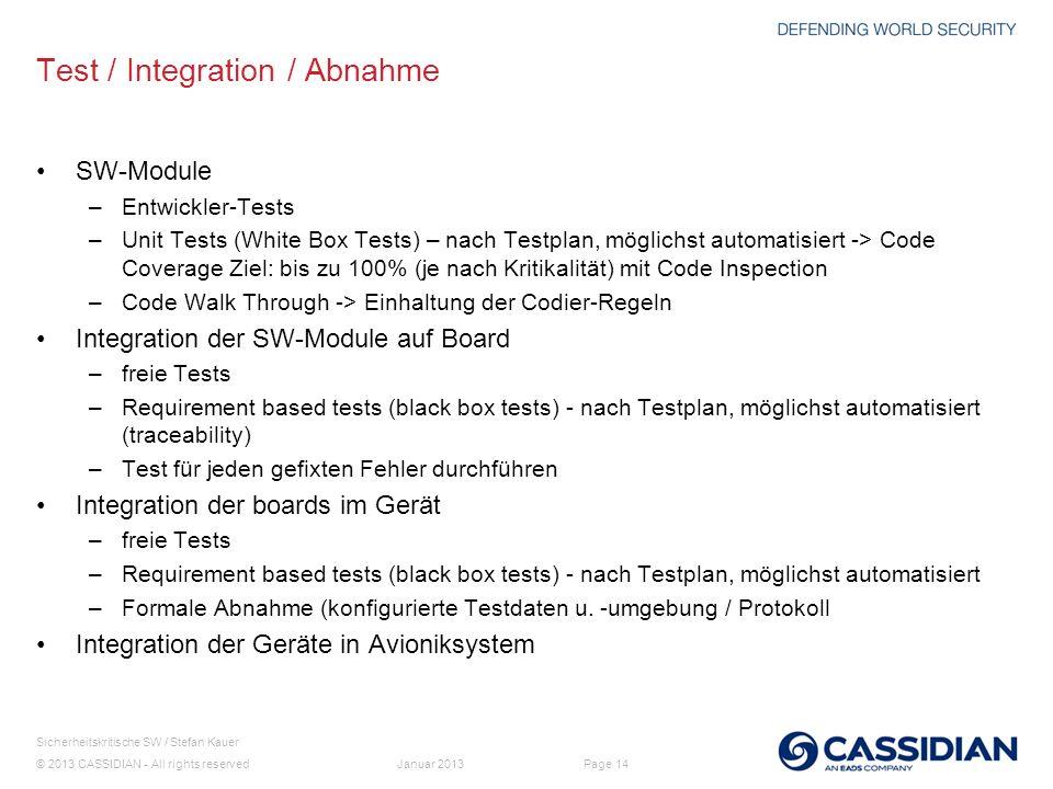 © 2013 CASSIDIAN - All rights reserved Page 14 Sicherheitskritische SW / Stefan Kauer Januar 2013 Test / Integration / Abnahme SW-Module –Entwickler-T